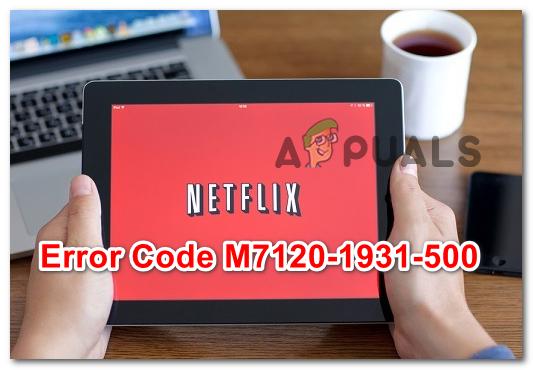 Как исправить ошибку Ошибка Netflix M7120-1931-500