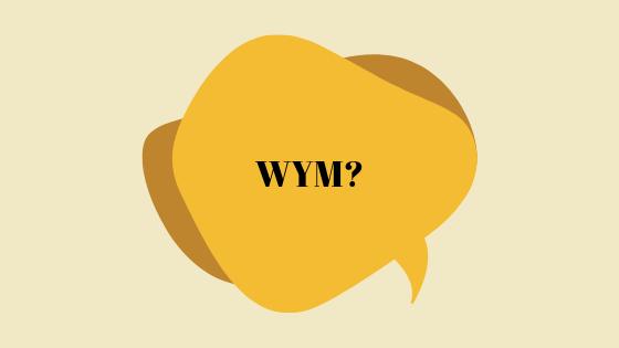 Что означает WYM?