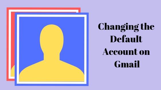 Как изменить учетную запись по умолчанию в Gmail
