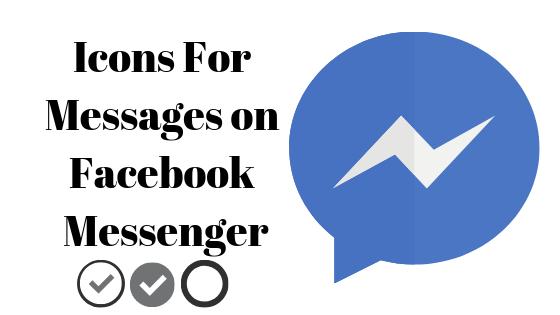 Что означают значки, появляющиеся в вашем сообщении в Facebook Messenger
