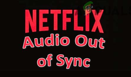 Устранение проблем с синхронизацией аудио / видео на Netflix (все платформы)